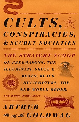 Cults, Conspiracies, and Secret Societies By Goldwag, Arthur