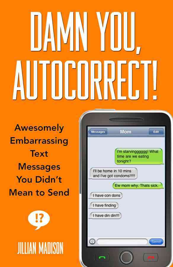 Damn You, Autocorrect! By Madison, Jillian